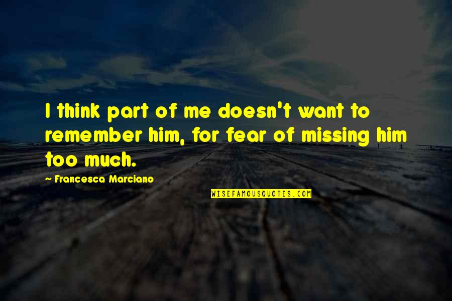 Him Missing Out On You Quotes By Francesca Marciano: I think part of me doesn't want to