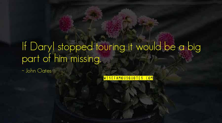 Him Missing Out On You Quotes By John Oates: If Daryl stopped touring it would be a