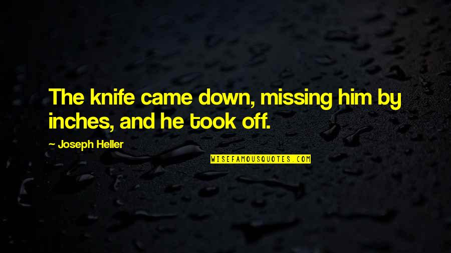 Him Missing Out On You Quotes By Joseph Heller: The knife came down, missing him by inches,
