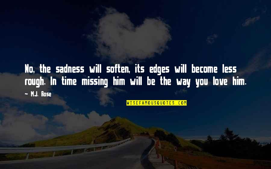 Him Missing Out On You Quotes By M.J. Rose: No, the sadness will soften, its edges will