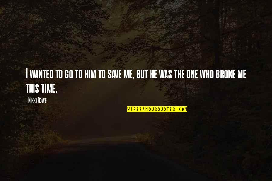 Him Missing Out On You Quotes By Nikki Rowe: I wanted to go to him to save