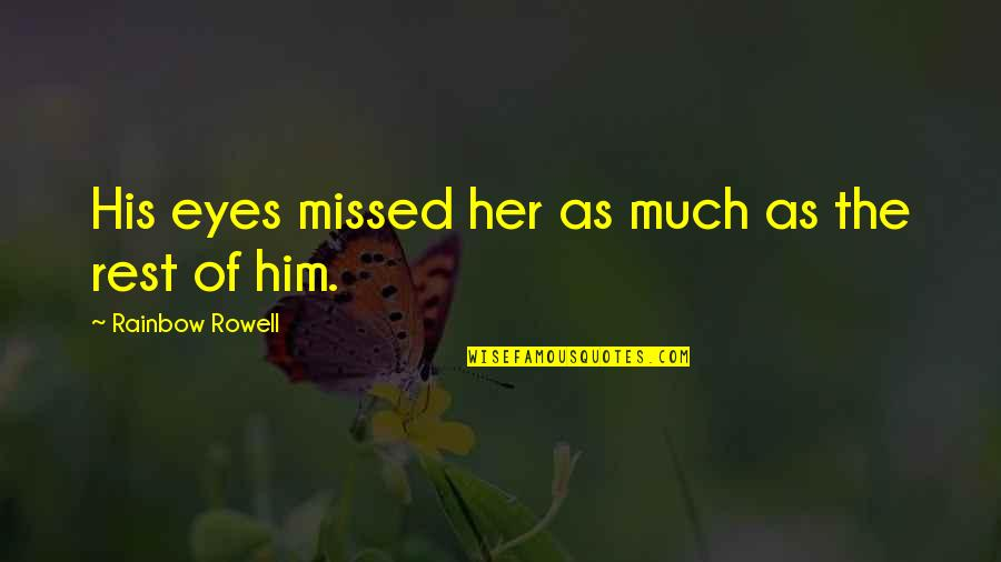 Him Missing Out On You Quotes By Rainbow Rowell: His eyes missed her as much as the