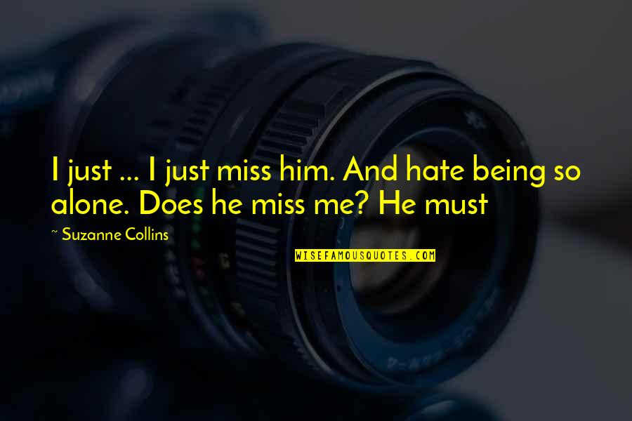 Him Missing Out On You Quotes By Suzanne Collins: I just ... I just miss him. And