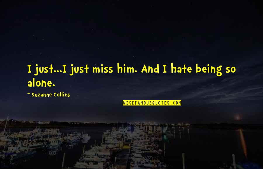 Him Missing Out On You Quotes By Suzanne Collins: I just...I just miss him. And I hate