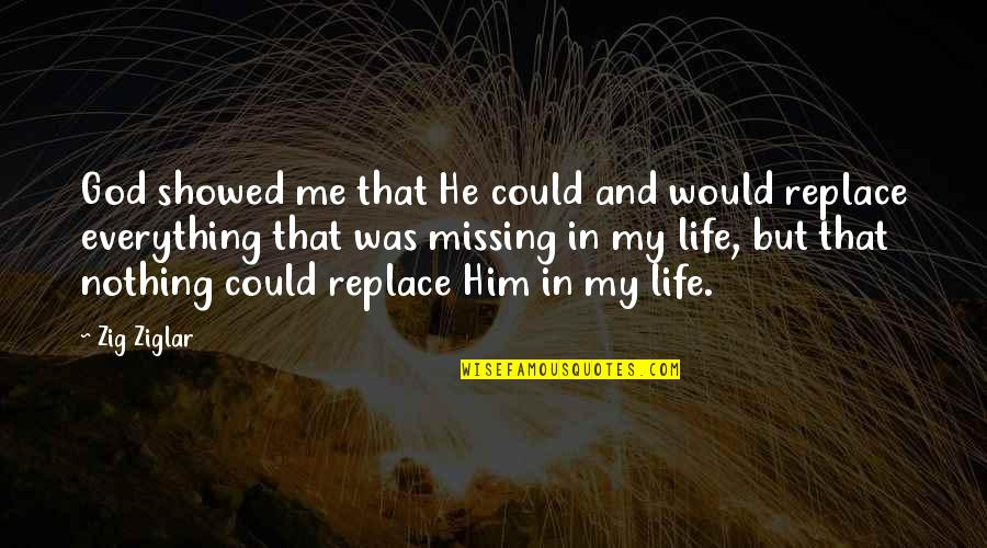 Him Missing Out On You Quotes By Zig Ziglar: God showed me that He could and would