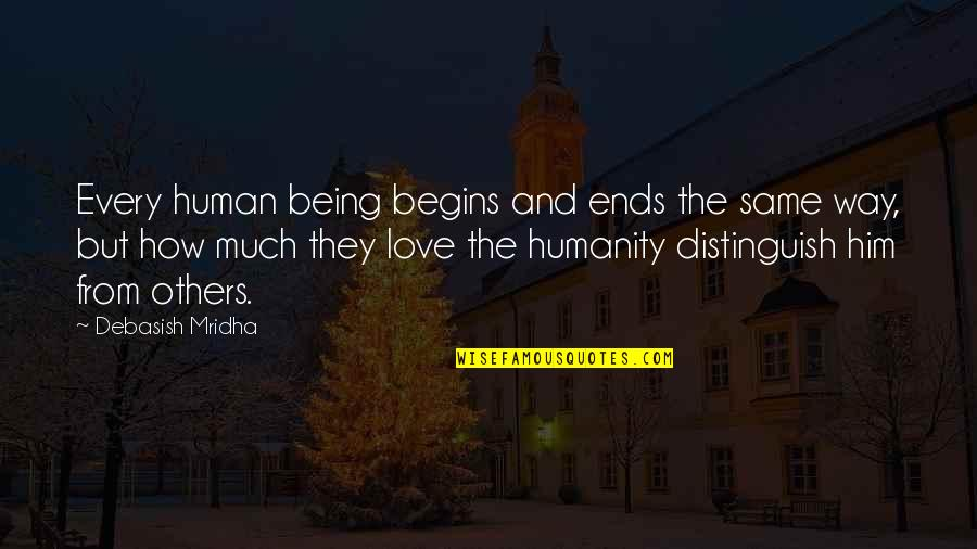 Him Not Being The Same Quotes By Debasish Mridha: Every human being begins and ends the same