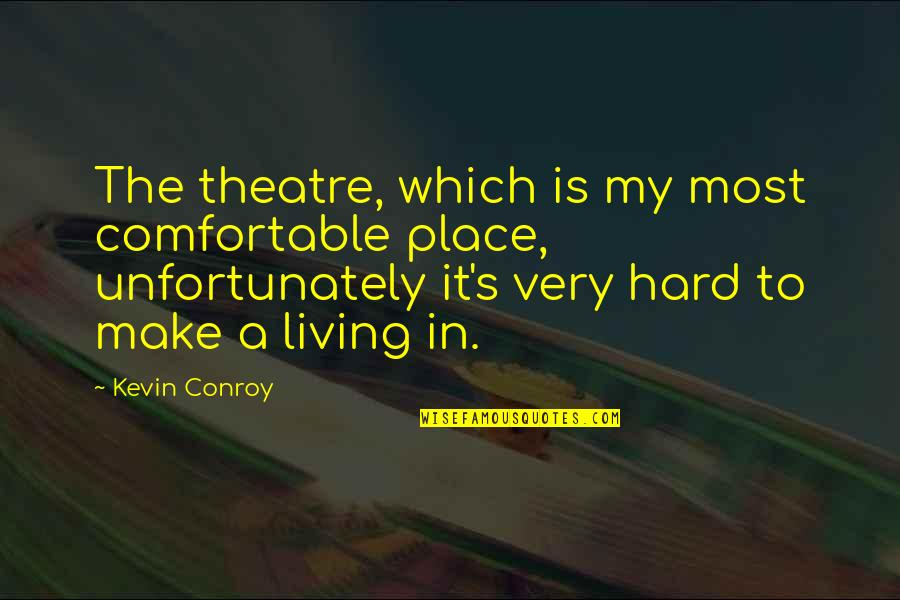 Him Not Caring Tumblr Quotes By Kevin Conroy: The theatre, which is my most comfortable place,