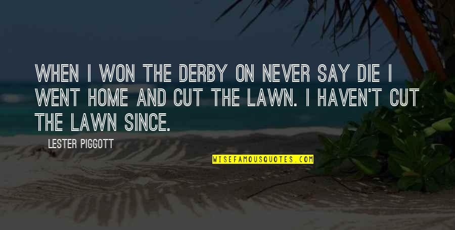 Him Not Caring Tumblr Quotes By Lester Piggott: When I won the Derby on Never Say
