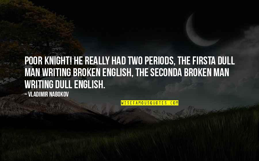 Him Not Caring Tumblr Quotes By Vladimir Nabokov: Poor Knight! he really had two periods, the