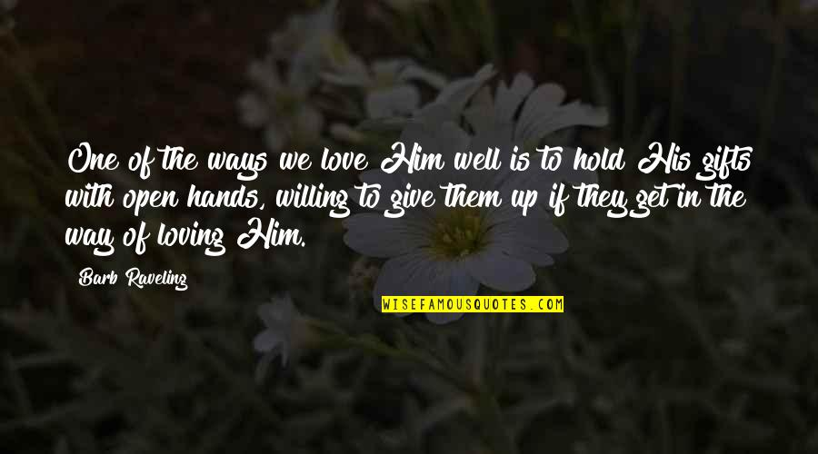 Him Not Loving You Quotes By Barb Raveling: One of the ways we love Him well