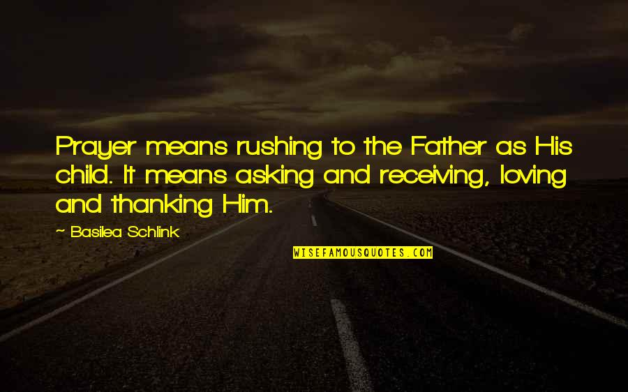 Him Not Loving You Quotes By Basilea Schlink: Prayer means rushing to the Father as His