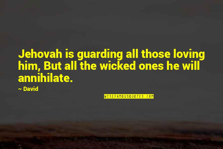 Him Not Loving You Quotes By David: Jehovah is guarding all those loving him, But