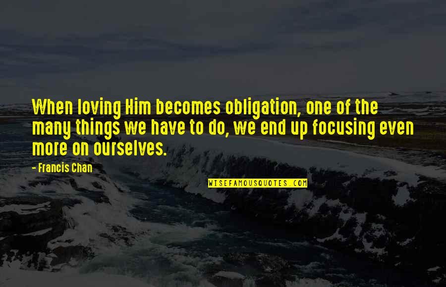 Him Not Loving You Quotes By Francis Chan: When loving Him becomes obligation, one of the