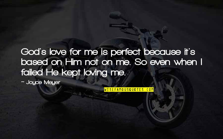 Him Not Loving You Quotes By Joyce Meyer: God's love for me is perfect because it's