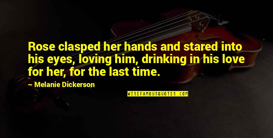 Him Not Loving You Quotes By Melanie Dickerson: Rose clasped her hands and stared into his