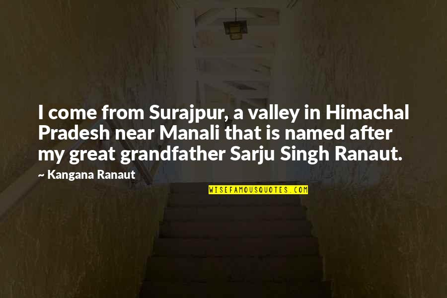Himachal Quotes By Kangana Ranaut: I come from Surajpur, a valley in Himachal