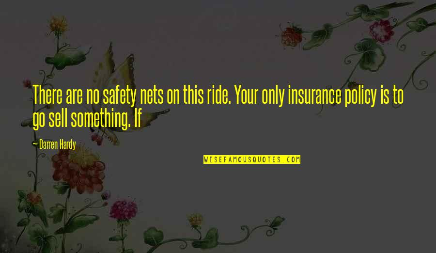 Himi Quotes By Darren Hardy: There are no safety nets on this ride.