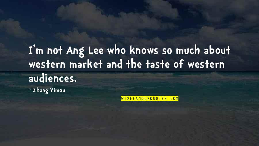 Himi Quotes By Zhang Yimou: I'm not Ang Lee who knows so much