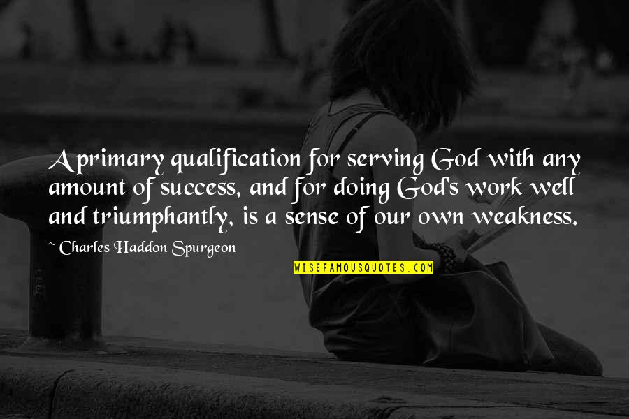 Himym Bedtime Stories Quotes By Charles Haddon Spurgeon: A primary qualification for serving God with any