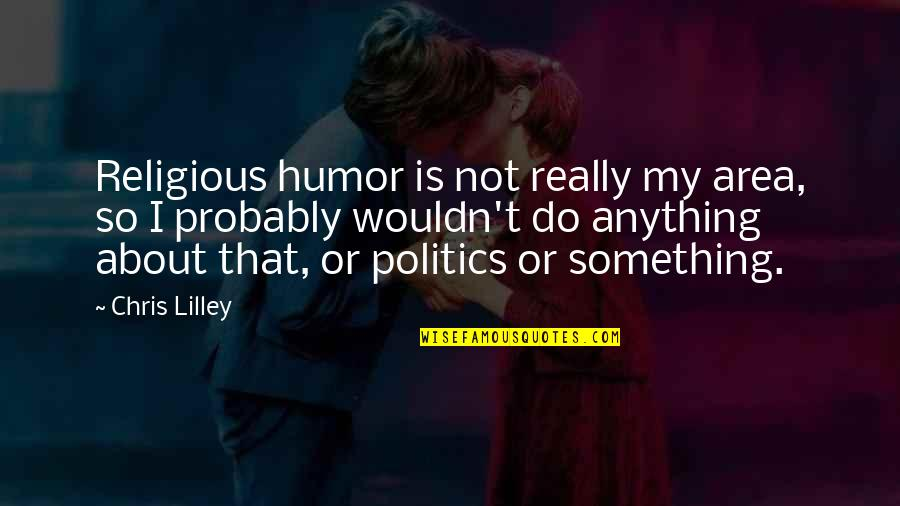 Himym Bedtime Stories Quotes By Chris Lilley: Religious humor is not really my area, so
