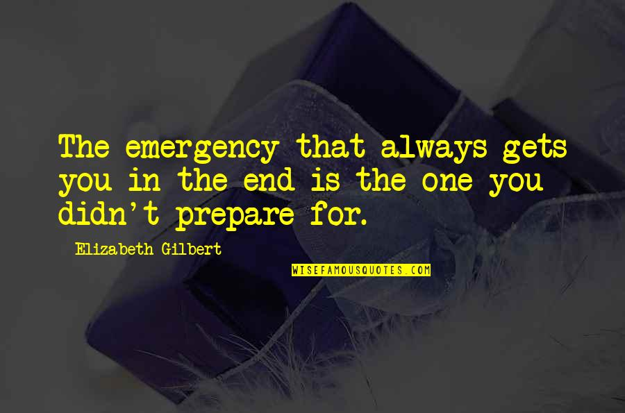 Himym Bedtime Stories Quotes By Elizabeth Gilbert: The emergency that always gets you in the