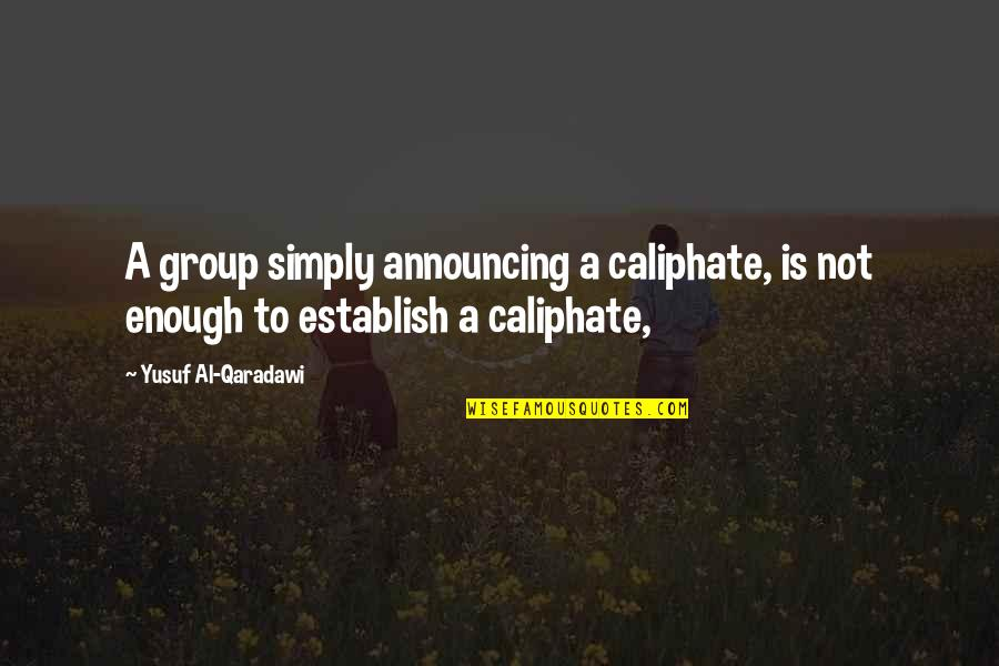 Himym Bedtime Stories Quotes By Yusuf Al-Qaradawi: A group simply announcing a caliphate, is not