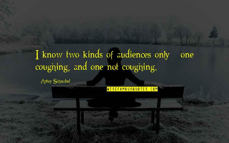 Hind Di Chadar Quotes By Artur Schnabel: I know two kinds of audiences only -
