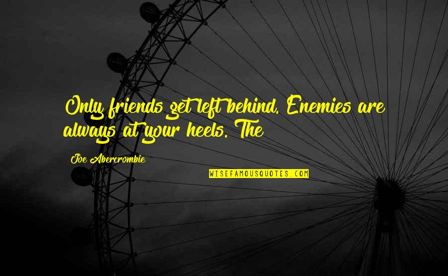 Hind Di Chadar Quotes By Joe Abercrombie: Only friends get left behind. Enemies are always
