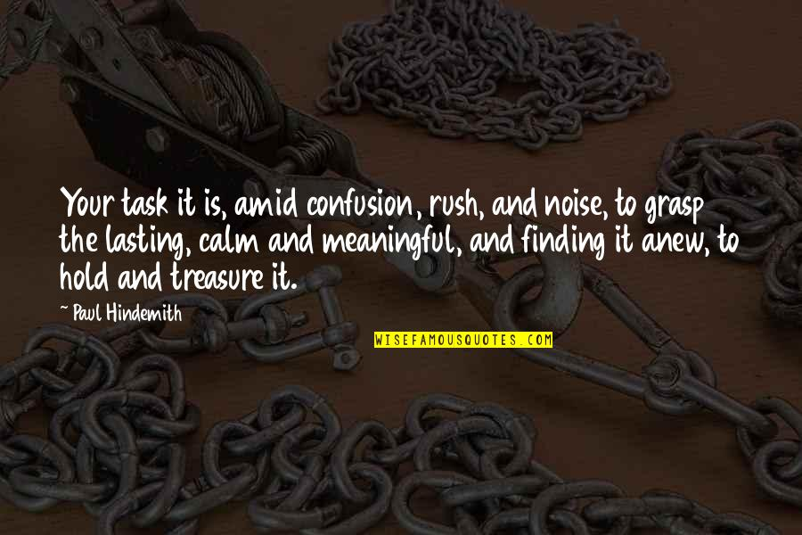 Hindemith Quotes By Paul Hindemith: Your task it is, amid confusion, rush, and