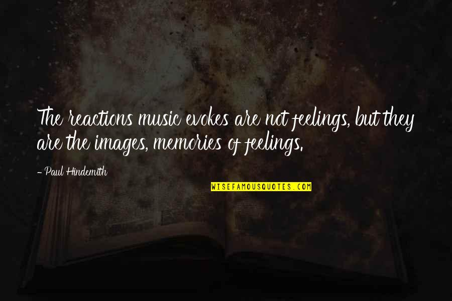 Hindemith Quotes By Paul Hindemith: The reactions music evokes are not feelings, but