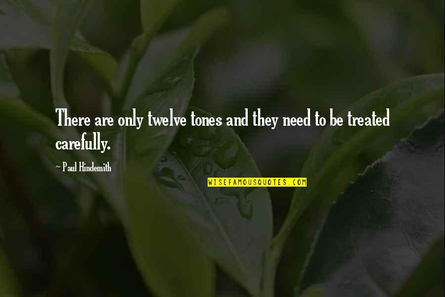 Hindemith Quotes By Paul Hindemith: There are only twelve tones and they need