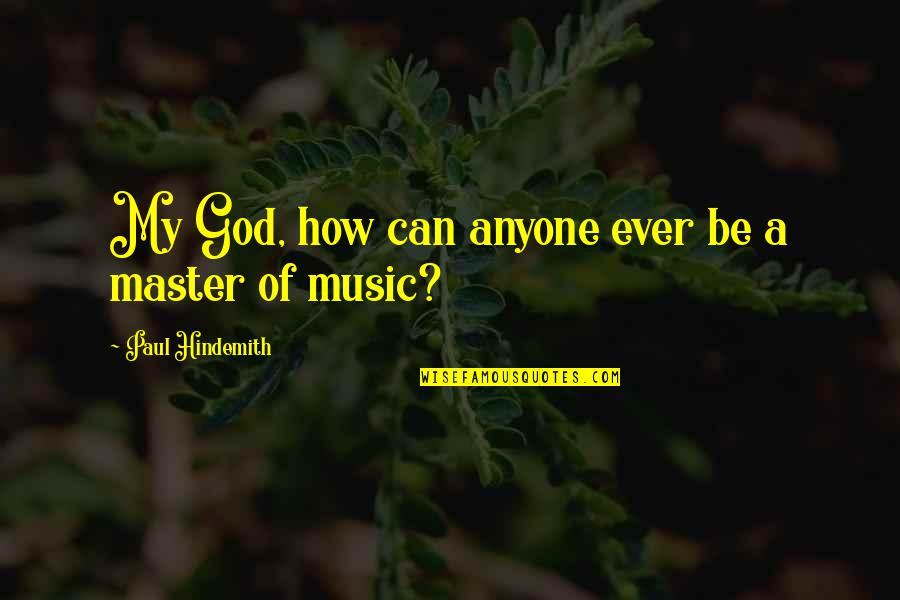 Hindemith Quotes By Paul Hindemith: My God, how can anyone ever be a