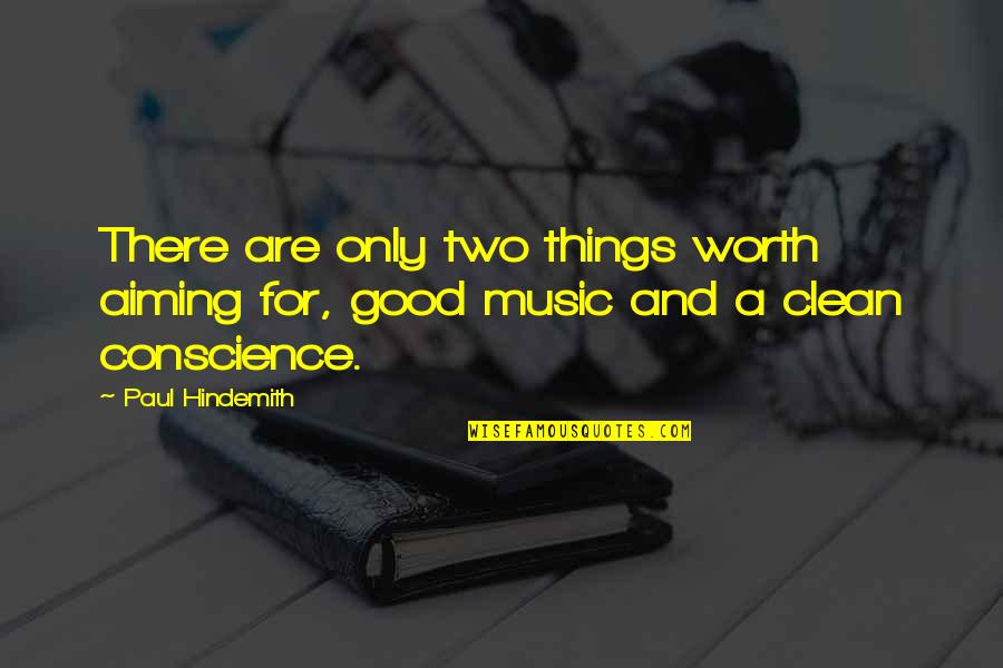 Hindemith Quotes By Paul Hindemith: There are only two things worth aiming for,