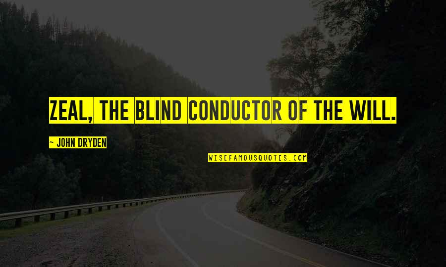 Hindi Font Sad Love Quotes By John Dryden: Zeal, the blind conductor of the will.