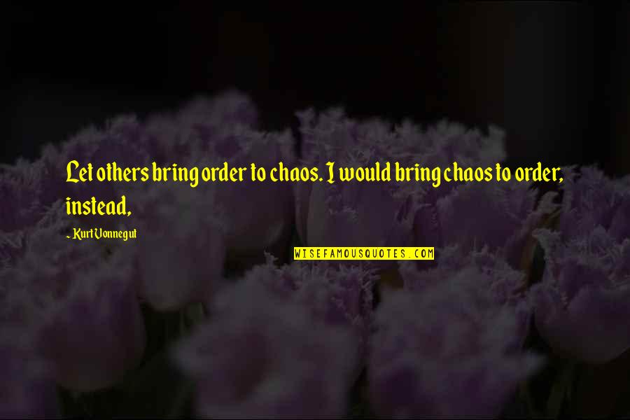 Hindi Font Sad Love Quotes By Kurt Vonnegut: Let others bring order to chaos. I would