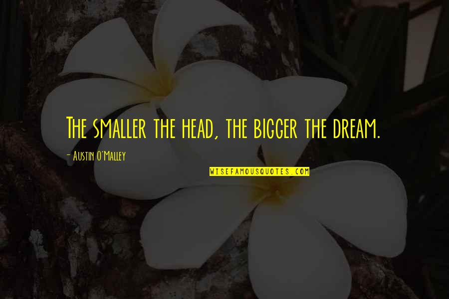 Hindi Showy Quotes By Austin O'Malley: The smaller the head, the bigger the dream.