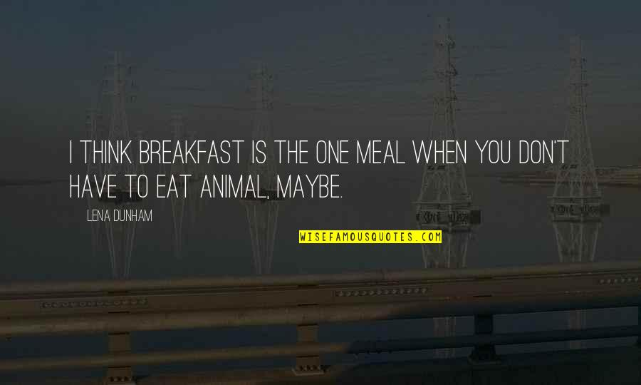 Hindi Showy Quotes By Lena Dunham: I think breakfast is the one meal when