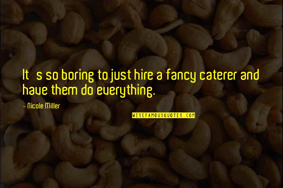 Hindi Showy Quotes By Nicole Miller: It's so boring to just hire a fancy