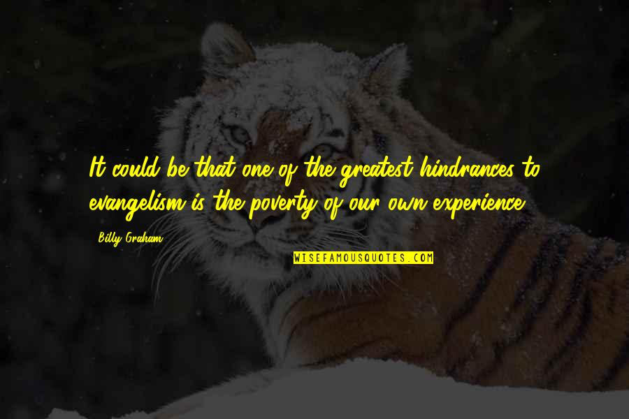 Hindrances Quotes By Billy Graham: It could be that one of the greatest