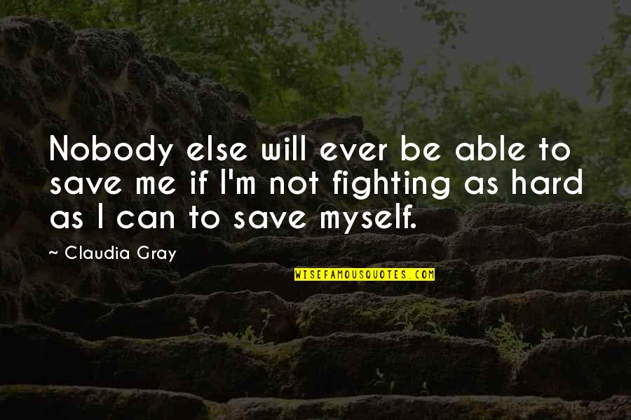 Hindrances Quotes By Claudia Gray: Nobody else will ever be able to save