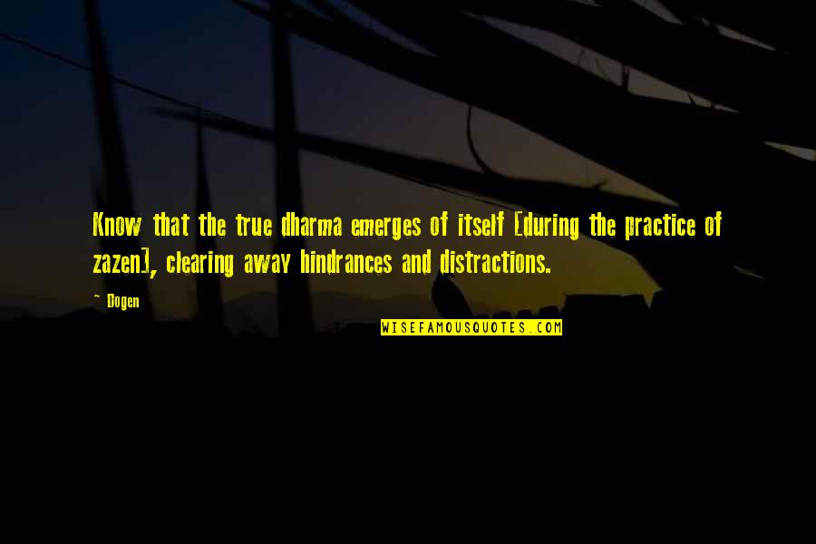 Hindrances Quotes By Dogen: Know that the true dharma emerges of itself