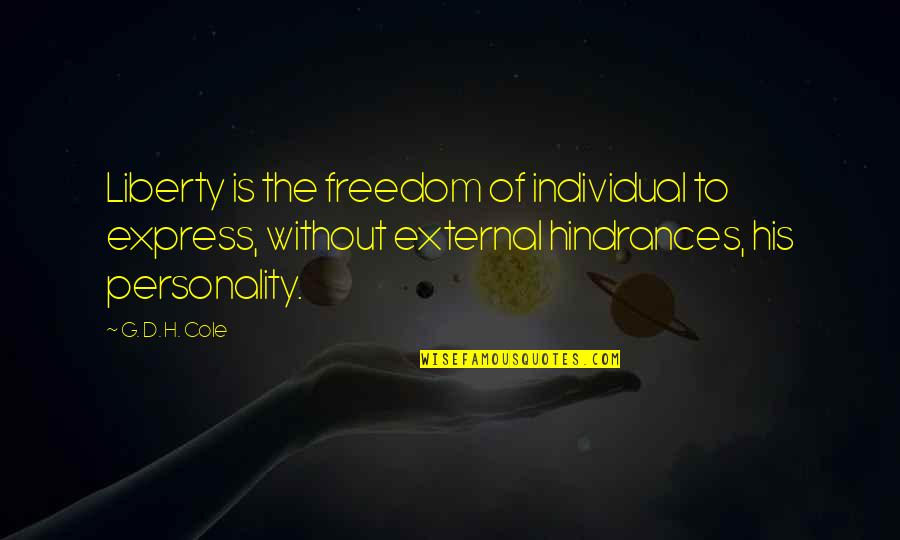 Hindrances Quotes By G. D. H. Cole: Liberty is the freedom of individual to express,