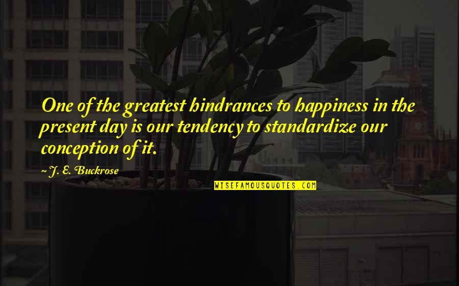Hindrances Quotes By J. E. Buckrose: One of the greatest hindrances to happiness in