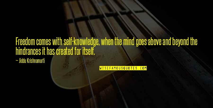 Hindrances Quotes By Jiddu Krishnamurti: Freedom comes with self-knowledge, when the mind goes