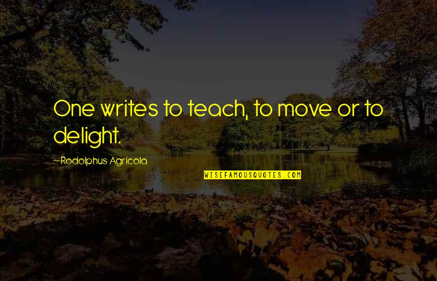 Hindrances Quotes By Rodolphus Agricola: One writes to teach, to move or to