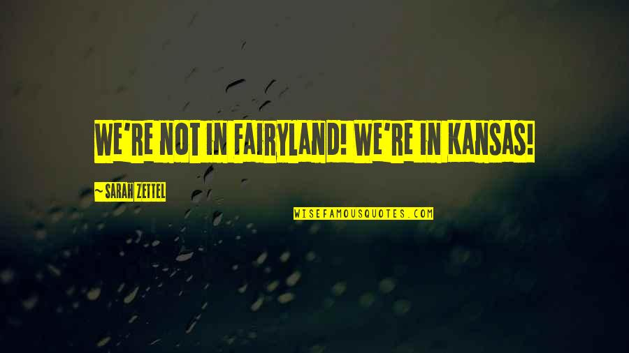 Hindrances Quotes By Sarah Zettel: We're not in Fairyland! We're in Kansas!