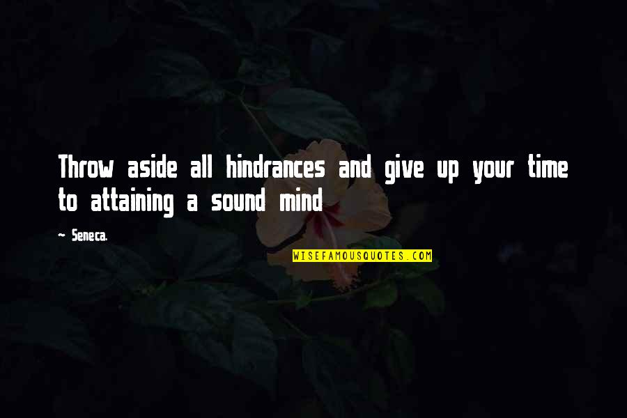 Hindrances Quotes By Seneca.: Throw aside all hindrances and give up your