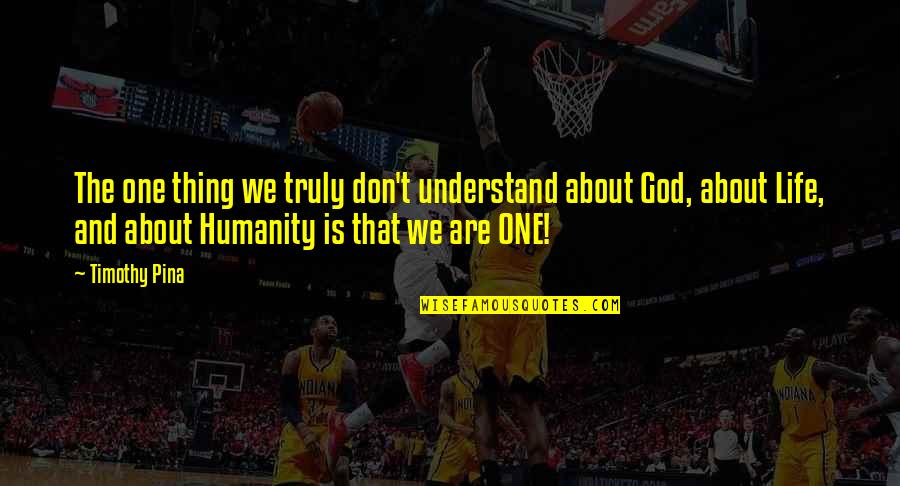 Hindrances Quotes By Timothy Pina: The one thing we truly don't understand about
