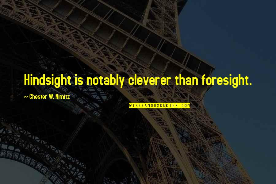 Hindsight And Foresight Quotes By Chester W. Nimitz: Hindsight is notably cleverer than foresight.