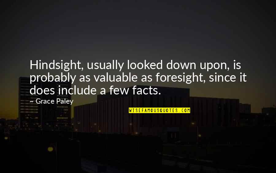 Hindsight And Foresight Quotes By Grace Paley: Hindsight, usually looked down upon, is probably as
